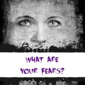 What are your fears?