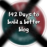 31 Days to a Better Blog: The 142-day Version
